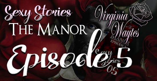 Sexy Stories Podcast - The Manor Episode 5 by Virginia Waytes