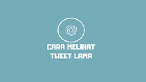 Cara Melihat Tweet Lama di Twitter