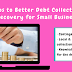 10 Steps to Better Debt Collection and Recovery for Small Business
