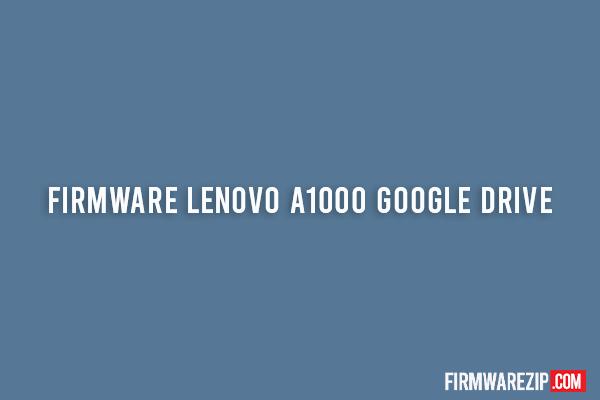 firmware lenovo a1000 google drive