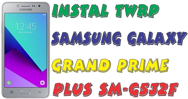 Instal TWRP Samsung Galaxy Grand Prime Plus SM G532F