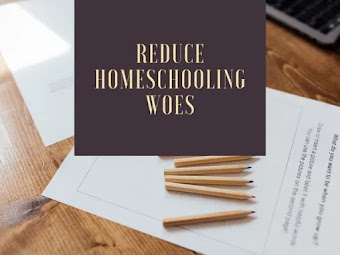 6 Simple Tips To Reduce Your Homeschooling Woes