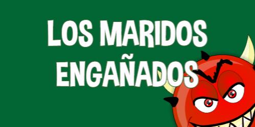 LOS MARIDOS ENGAÑADOS