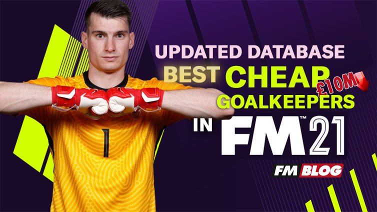 5 Quality Goalkeepers Priced £10m or Less In The FM21