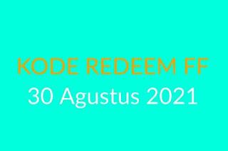 Kode Redeem FF 30 Agustus 2021, yang belum digunakan hari ini