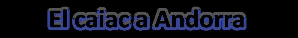 El caiac a Andorra
