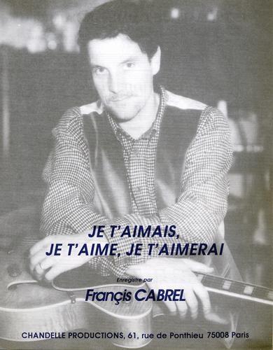 Francis Cabrel Je T'aimais, Je T'aime, Je T'aimerai : francis, cabrel, t'aimais,, t'aime,, t'aimerai, Francis, Cabrel, T'aimais,, T'aime,, T'aimerai, (Official, Lyrics)