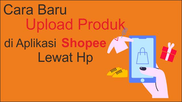 Cara Baru Upload Produk Di Aplikasi Shopee Lewat Hp
