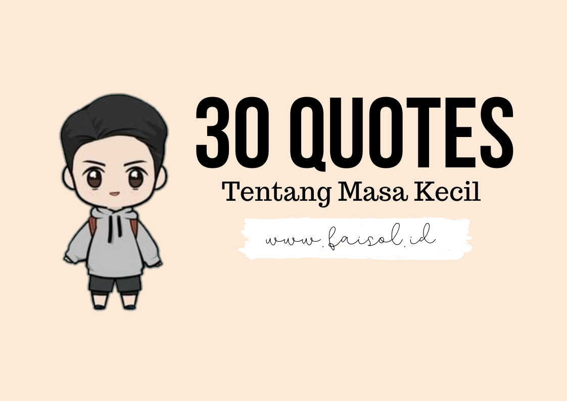 Dunia Faisol 30 Kumpulan Quotes Tentang Indahnya Masa Kecil Bikin