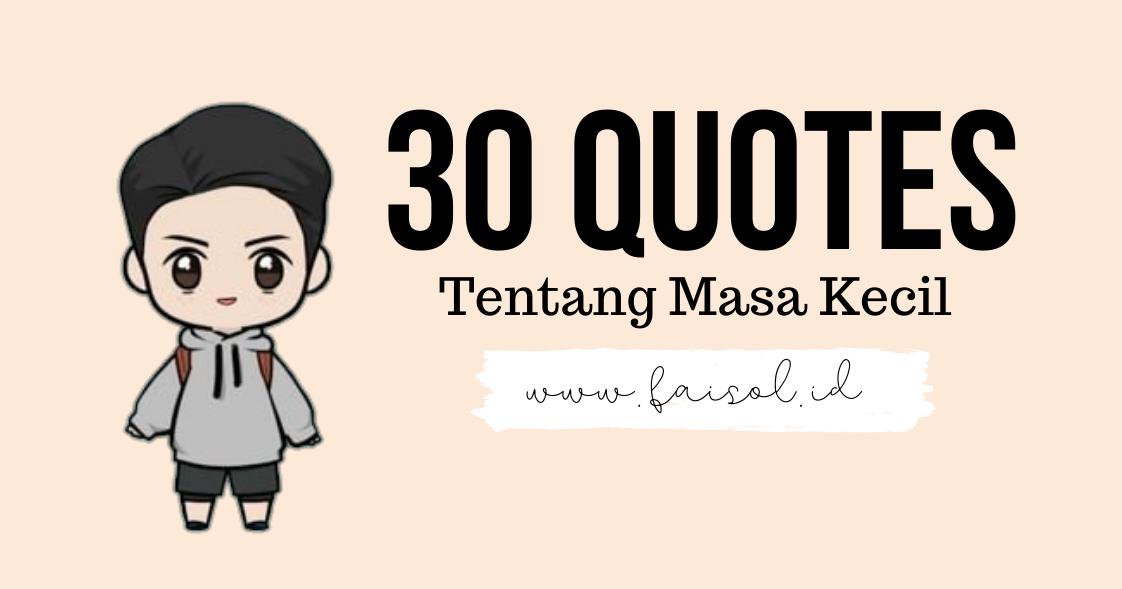Dunia Faisol 30 Kumpulan Quotes Tentang Indahnya Masa Kecil Bikin Kangen