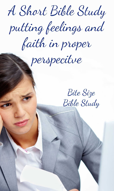 A short Bible study discussing the proper view of faith versus feelings.