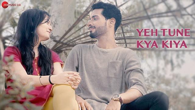 Yeh Tune Kya Kiya  Song Lyrics by Aditya A - New Hindi Song 2019