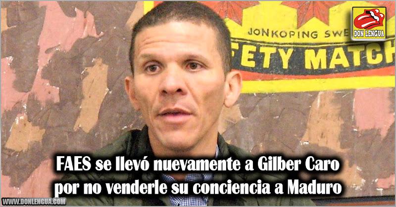 FAES se llevó nuevamente a Gilber Caro por no venderle su conciencia a Maduro