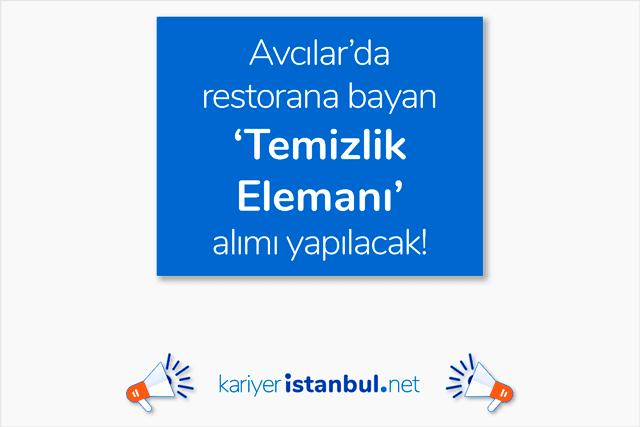 Avcılar'da restorana 2 bayan temizlik elemanı alımı yapılacak. İstanbul temizlik iş ilanları kariyeristanbul.net'te!