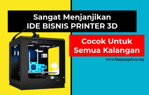 Ide Bisnis 3D Printer Bidang Jualan Barang 3 Dimensi Daftar Kumpulan Ide Bisnis 3D Printing Ide Bisnis 3D Printer Bidang Jasa