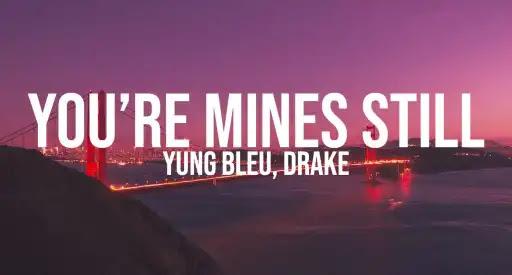You're Mines Still | Yung Bleu | Drake
