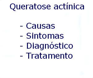 Queratose actínica causas sintomas diagnóstico tratamento prevenção riscos complicações