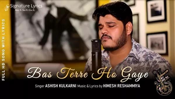 Bas Tere Ho Gaye Lyrics - Ashish Kulkarni   Himesh Reshammiya   Himesh Ke Dil Se