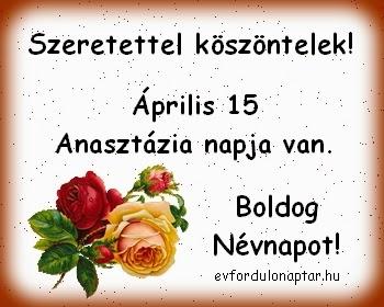 Április 15 - Anasztázia névnap