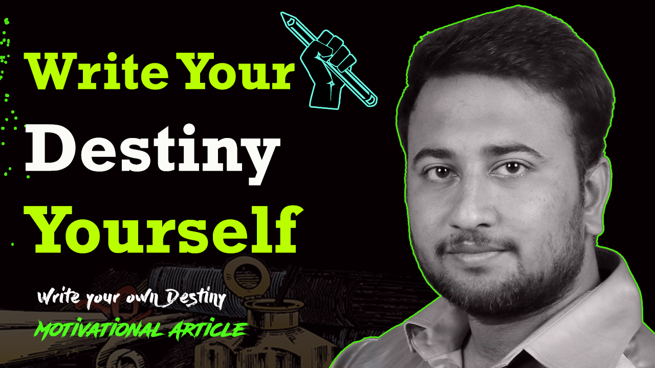 Write Your Destiny Yourself - Motivational Article in English