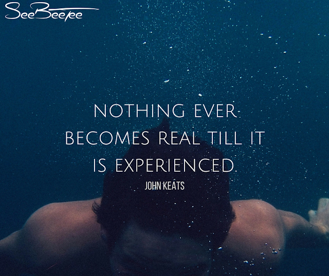 4. Nothing ever becomes real till it is experienced. - John Keats