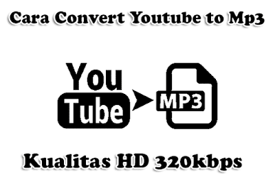 Cara Convert Youtube to Mp3 Kualitas HD 320kbps