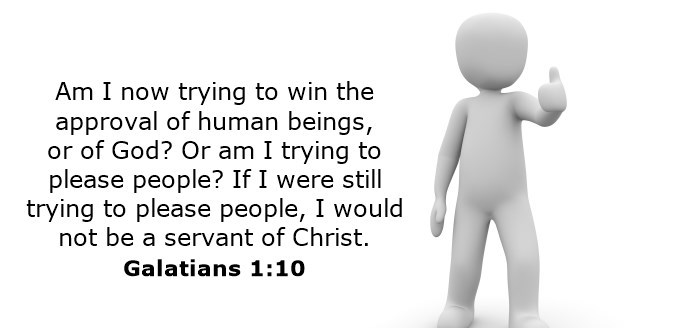 Am I now trying to win the approval of human beings, or of God? Or am I trying to please people? If I were still trying to please people, I would not be a servant of Christ.