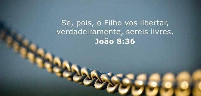Se, pois, o Filho vos libertar, verdadeiramente, sereis livres.