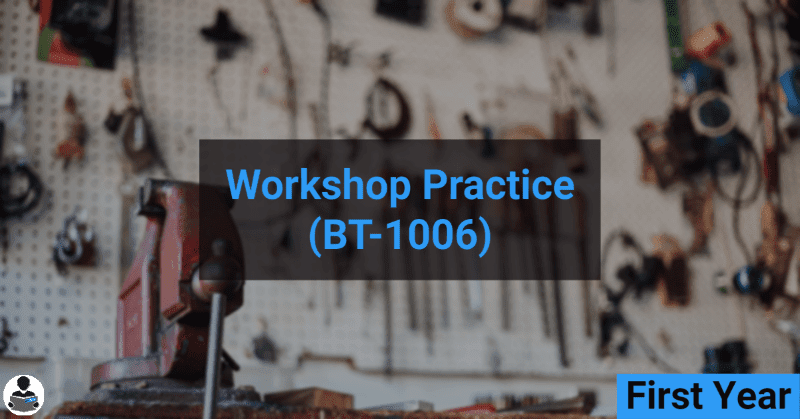 Workshop Practice (BT-1006) RGPV notes CBGS Bachelor of engineering