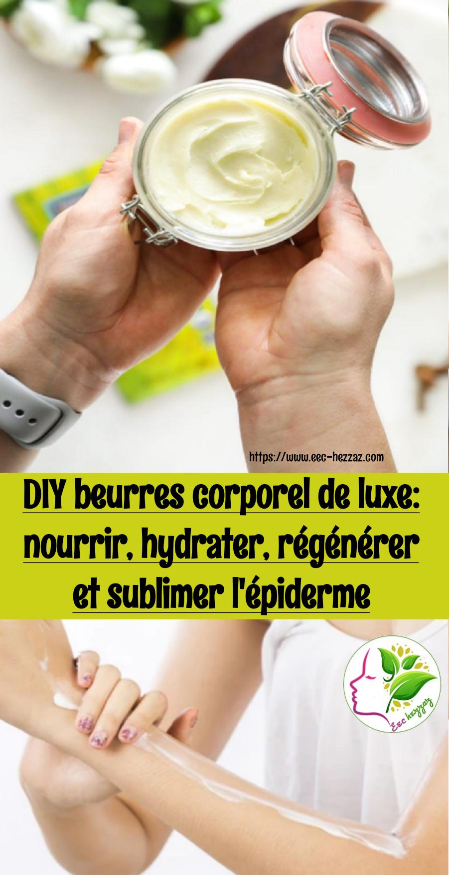 DIY beurres corporel de luxe: nourrir, hydrater, régénérer et sublimer l'épiderme