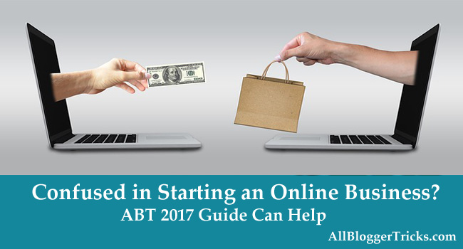 Confused in Starting an Online Business? ABT 2017 Guide Can Help