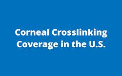 Corneal Crosslinking Coverage in the U.S. (June 2017)