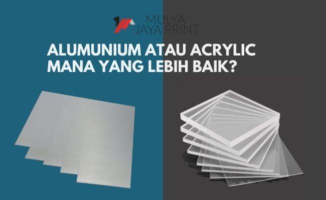 Alumunium atau acrylic: Mana yang terbaik?