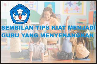 Sembilan Tips Kiat Menjadi Guru Yang Menyenangkan