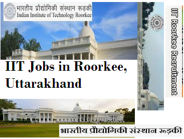 IIT Roorkee Recruitment Uttarakhand