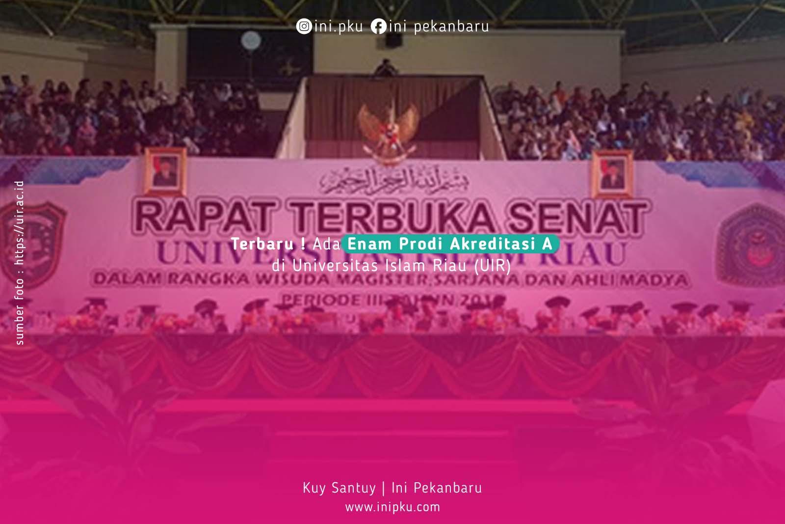 Terbaru ! Ada Enam Prodi Akreditasi A di Universitas Islam Riau (UIR)