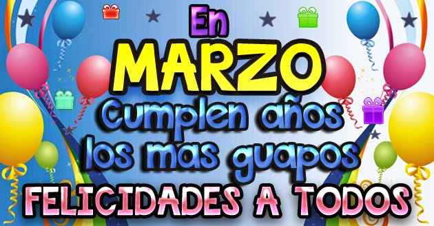 Felicidades Cumpleaños Mes de Marzo