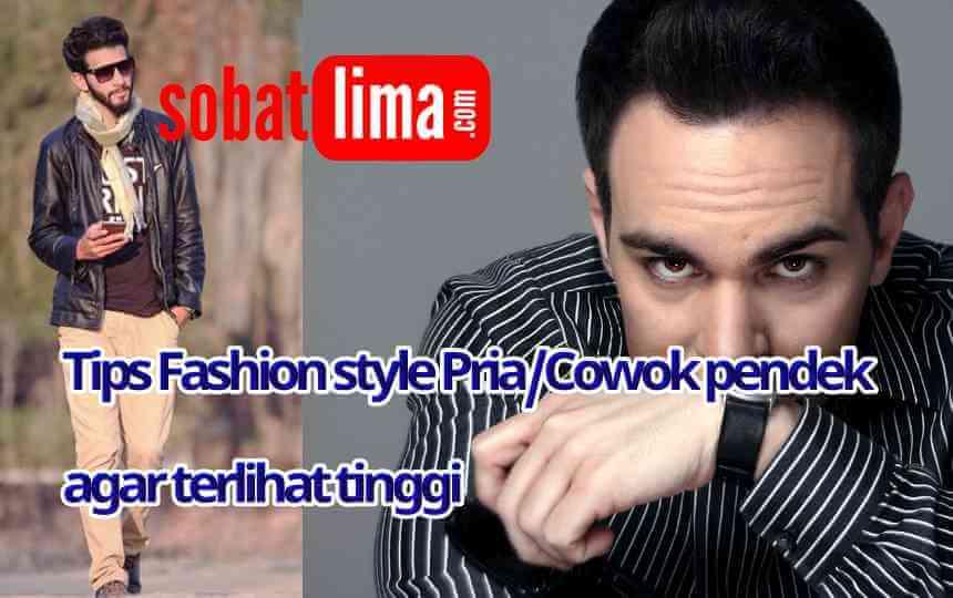 Tips Fashion Style Untuk Pria Cowok Kecil Pendek Agar Terlihat Lebih Tinggi Sobat Lima