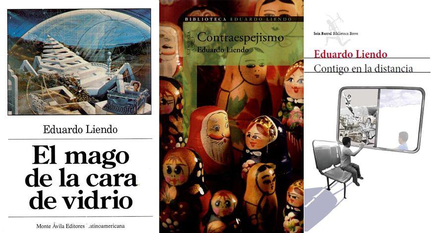 Carátulas de libros de Eduardo Liendo: El mago de la cara de vidrio, Contraespejismo y Contigo en la distancia