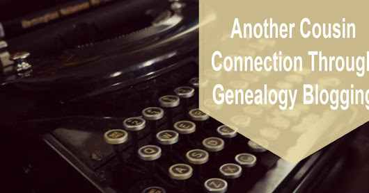 Another Cousin Connection Through Genealogy Blogging