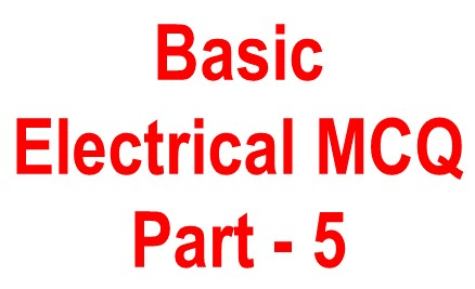 Basic electrical objective question -5