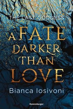 Bücherblog. Rezension. Buchcover. The Last Goddess - A Fate Darker Than Love (Bd.1) von Bianca Iosivoni. Fantasy. Jugendbuch. Ravensburger