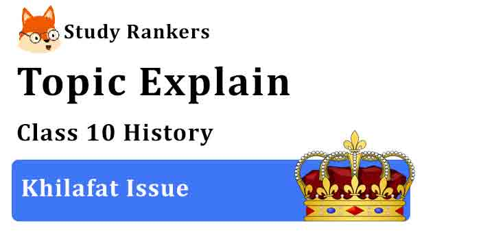 Khilafat Issue - Chapter 2 Nationalism in India Class 10 History