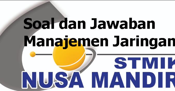 Soal Dan Kunci Jawaban Uts Uas Her Manajemen Jaringan Nusamandiri