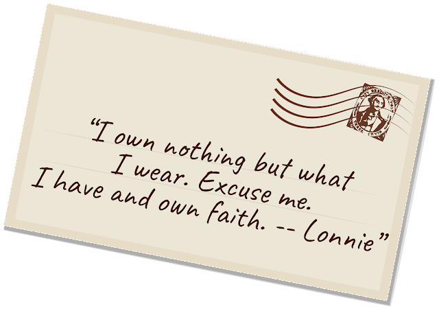 """Notable Quotable: """"I own nothing but what I wear. Excuse me. I have and own faith. -- Lonnie"""
