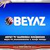 BEYAZ TV'DEKİ GELİŞMELER