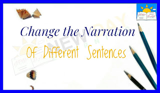 Change the Narration of Different Sentences from Direct to Indirect