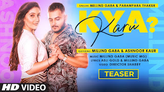 KYA KARU SONG LYRICS IN HINDI MILLIND GABA & PARAMPARA THAKUR - MSMD LYRICS