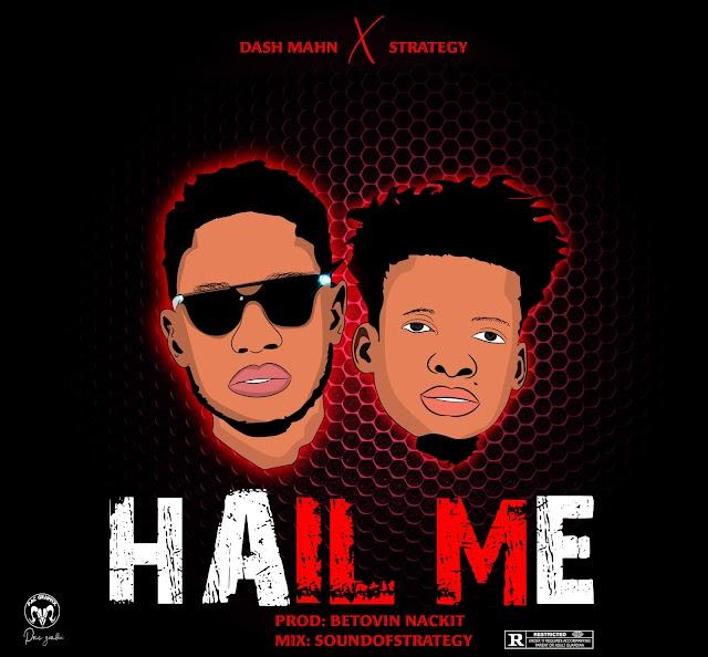 MUSIC: Dashmahn - Hail Me ft Strategy