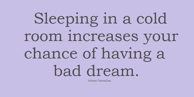 Sleeping in a cold room increases your chance of having a bad dream.